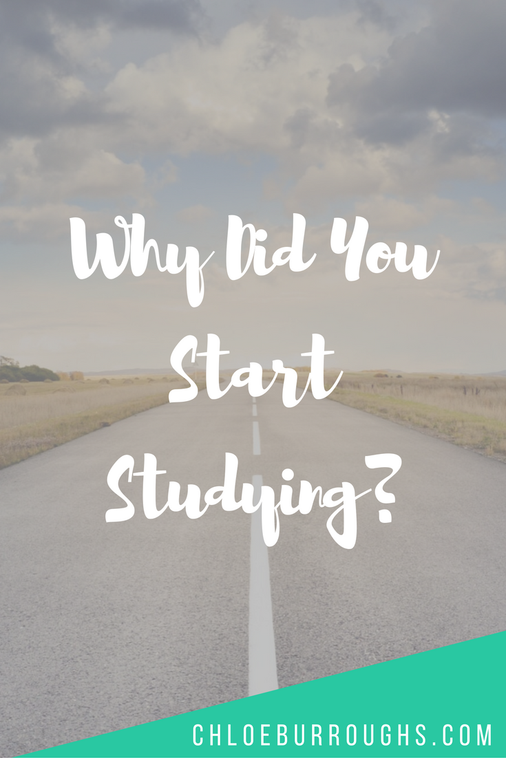 WHY DID YOU START STUDYING?