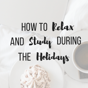 How to Relax and Study During the Holidays