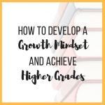 How to Develop a Growth Mindset and Achieve Higher Grades