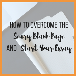 How to Overcome the Scary Blank Page and Start Your Essay