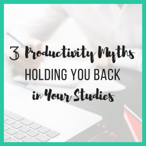 3 Productivity Myths Holding You Back in Your Studies