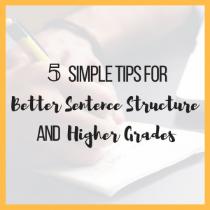 5 Simple Tips for Better Sentence Structure and Higher Grades