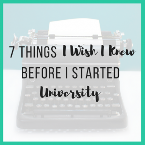 7 Things I Wish I Knew Before I Started University