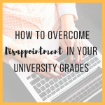 How to Overcome Disappointment in Your University Grades