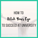 How to Ditch Your Ego to Succeed at University