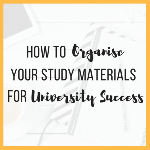 How to Organise Your Study Materials for University Success