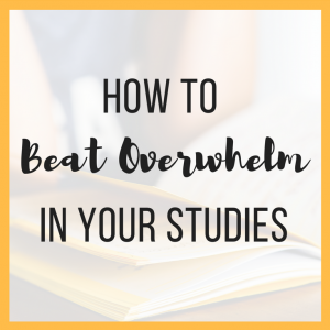 How to Beat Overwhelm in Your Studies