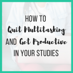 How to Quit Multitasking and Get Productive in Your Studies