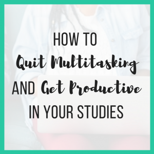 Quit Multitasking and Get Productive in Your Studies featured