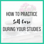 How to Practice Self Care During Your Studies