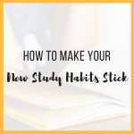 How to Make Your New Study Habits Stick