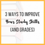 3 Ways to Improve Your Study Skills (and Grades)