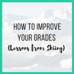 How to Improve Your Grades (Lessons from Skiing)