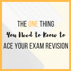 The ONE Thing You Need to Know to Ace Your Exam Revision