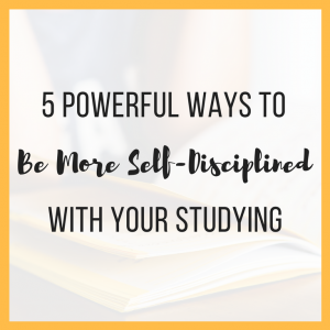 5 Powerful Ways to Be More Self-Disciplined With Your Studying
