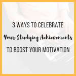 3 Ways to Celebrate Your Studying Achievements to Boost Your Motivation