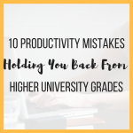 10 Productivity Mistakes Holding You Back from Higher Grades
