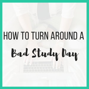 How to Turn Around a Bad Study Day