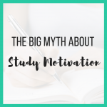 The Big Myth About Study Motivation