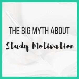 The Big Myth About Study Motivation