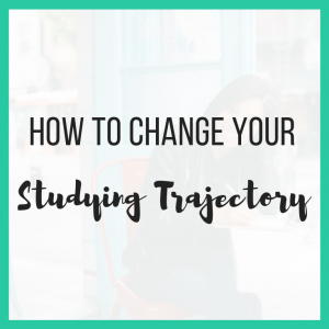 How to Change Your Studying Trajectory