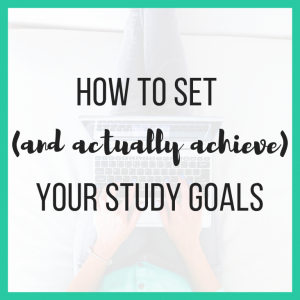 How to Set (And Actually Achieve) Your Study Goals