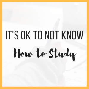 It's OK to Not Know How to Study