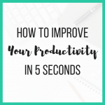 How to Improve Your Productivity in 5 Seconds
