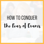 How to Conquer the Fear of Exams