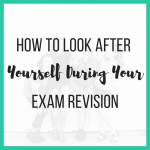 How to Look After Yourself During Your Exam Revision