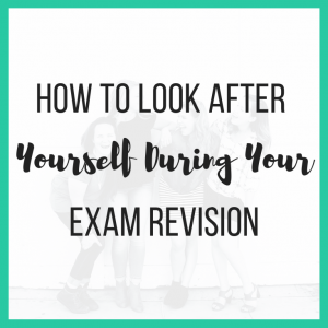 How to Look After Yourself During Your Exam Revision featured