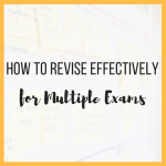 How to Revise Effectively for Multiple Exams