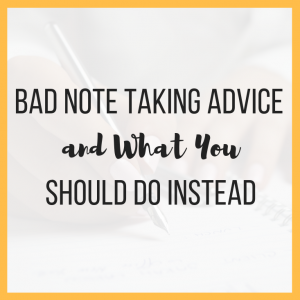 Bad Note Taking Advice and What You Should Do Instead
