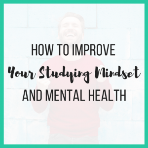 How to Improve Your Studying Mindset and Mental Health featured