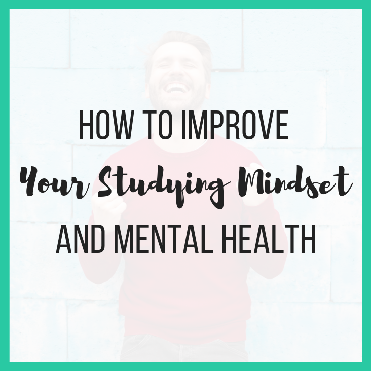 How to Improve Your Studying Mindset and Mental Health