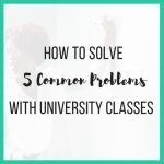 How to Solve 5 Common Problems with University Classes