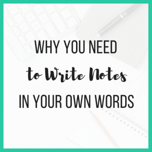 Why You Need to Write Notes in Your Own Words