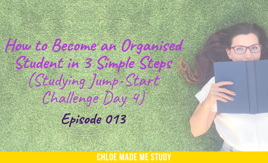 How to Become an Organised Student in 3 Simple Steps (Studying Jump-Start Challenge Day 4)