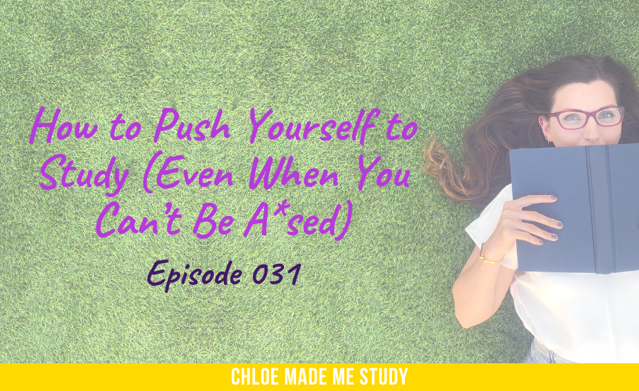 How to Push Yourself to Study (Even When You Can't Be A*sed)