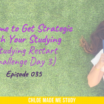 It's Time to Get Strategic With Your Studying (Studying Restart Challenge Day 3)