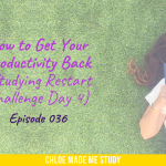 How to Get Your Productivity Back (Studying Restart Challenge Day 4)