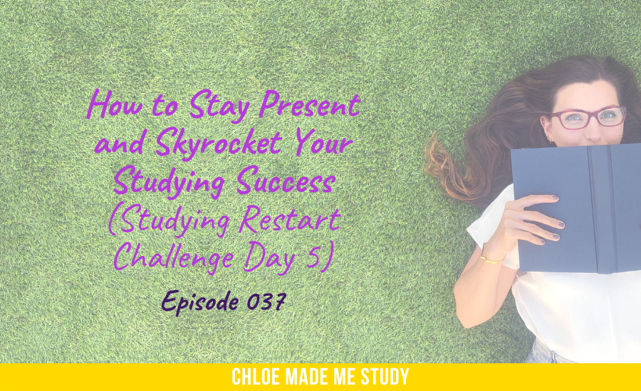 How to Stay Present and Skyrocket Your Studying Success (Studying Restart Challenge Day 5)