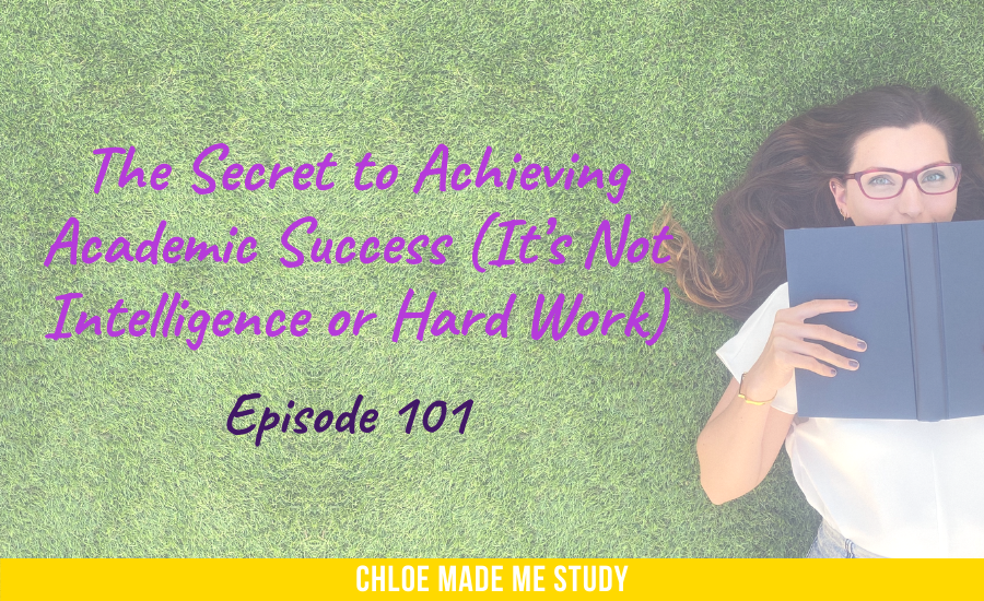 The Secret to Achieving Academic Success (It's Not Intelligence or Hard Work)